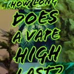 How Long Does A Vape High Last? Do You Get Higher Smoking Weed? 1