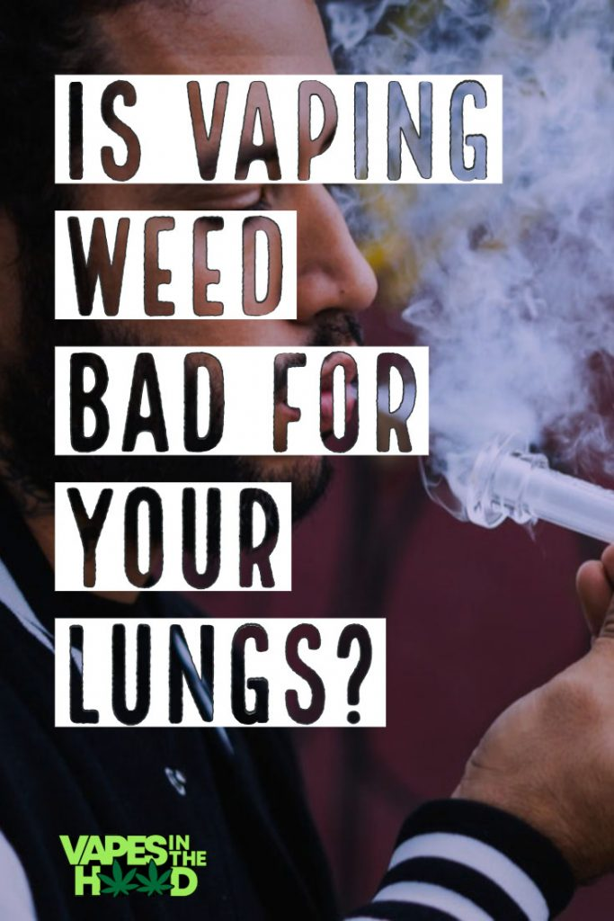 Is Vaping Cannabis Bad for Your Lungs? 1